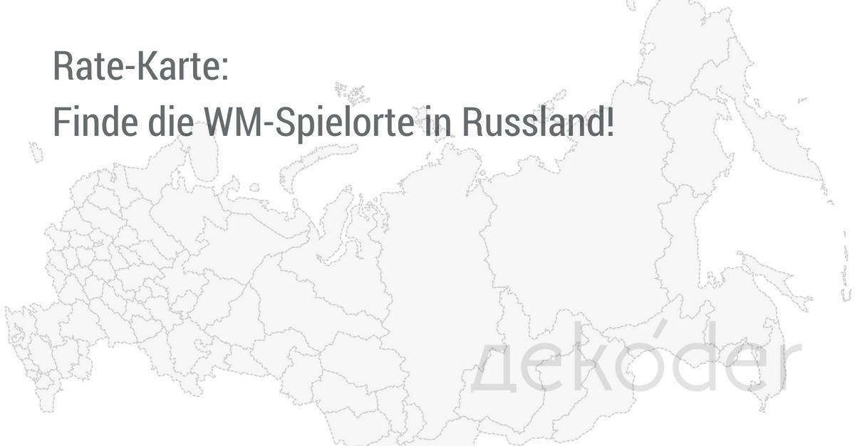 Wm 2018 Spielorte Karte.Rate Karte Finde Die Wm Spielorte In Russland дekoder Dekoder